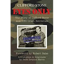 Eyes Only - The Story of Clifford Stone and UFO Crash Retrievals (English Edition)