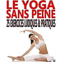 Le yoga sans peine: 25 exercices ludiques & pratiques