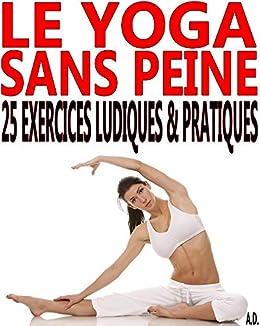 Le yoga sans peine: 25 exercices ludiques & pratiques par [Delune, Alexis]