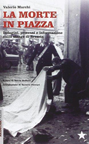 La morte in piazza. Indagini, processi e informazione sulla strage di Brescia