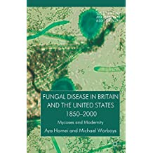 Fungal Disease in Britain and the United States 1850-2000: Mycoses and Modernity (Science, Technology and Medicine in Modern History) (English Edition)