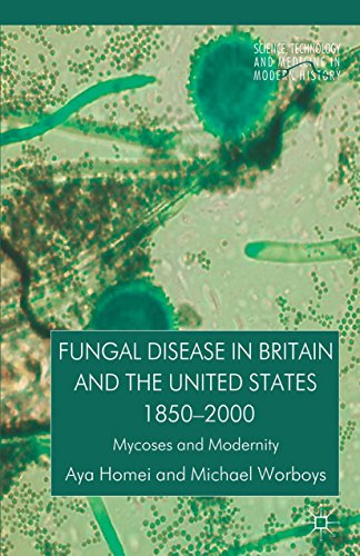 free kindle book Fungal Disease in Britain and the United States 1850-2000: Mycoses and Modernity (Science, Technology and Medicine in Modern History)