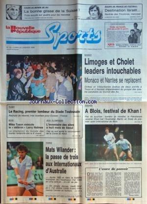 NOUVELLE REPUBLIQUE SPORTS (LA) [No 19] du 25/01/1988 - BASKET / LIMOGES ET CHOLET LEADERS INTOUCHABLES - SQUASH A BLOIS AVEC KHAN - RUGBY / LE RACING - STADE TOULOUSAIN - MESNEL - BOXE / MIKE TYSON EXECUTE LE VETERAN LARRY HOLMES - JEUX OLYMPIQUES DE SEOUL - TENNIS / MATS WILANDER - PAT CASH - STEFFI GRAF - CHRIS EVERT - EQUIPE DE FRANCE DE FOOT / DESTINATION ISRAEL - COUPE DU MONDE DE SKI par Collectif