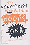 The Geneticist Who Played Hoops With My DNA: Genius and the Quest to Rewrite Life