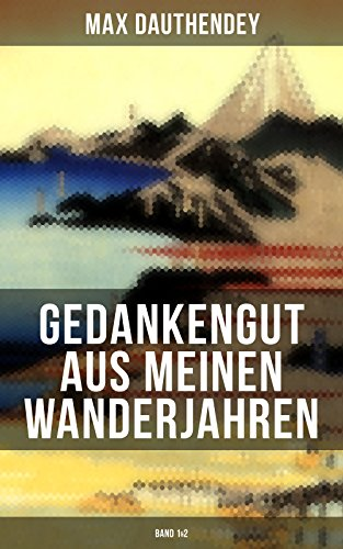 Gedankengut aus meinen Wanderjahren (Band 1&2): Autobiografische Aufzeichnungen
