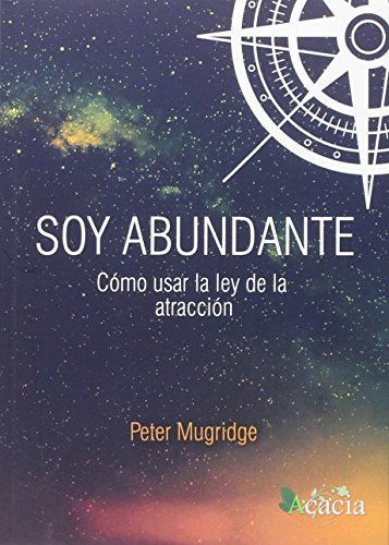 Descargar Libro Soy abundante, cómo usar la ley de la atracción de Peter Antony Mugridge