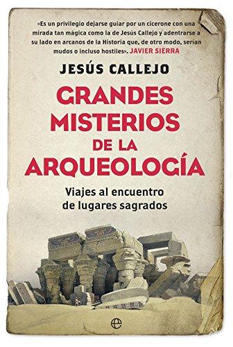 Grandes misterios de la arqueología (Historia) por Jesús Callejo Cabo