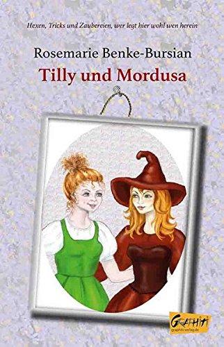 Tilly und Mordusa: Hexen, Tricks und Zaubereien - wer legt hier wohl wen herein ...