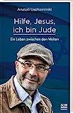 Hilfe, Jesus, ich bin Jude von Anatoli Uschomirski