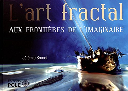 L'art fractal : Aux frontières de l'imaginaire par Jérémie Brunet