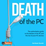 Death of the PC: The Authoritative Guide to the Decline of the PC and the Rise of Post-PC Devices