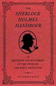 The Sherlock Holmes Handbook : The Methods and Mysteries of the World's Greatest Detective par Ransom Riggs