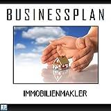 Businessplan Vorlage - Existenzgründung Immobilienmakler Start-Up professionell und erfolgreich mit Checkliste, Muster inkl. Beispiel