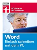 Word. Einfach schreiben mit dem PC: PC-Schule für Senioren