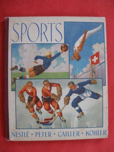 Sports, une petite encyclopédie des sports à l'usage de tous. Vol. 1 par Kohler Nestlé Peter Cailler