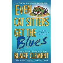 Even Cat Sitters Get the Blues (Dixie Hemingway Mysteries): Written by Blaize Clement, 2008 Edition, (Reprint) Publisher: Minotaur Books [Mass Market Paperback]