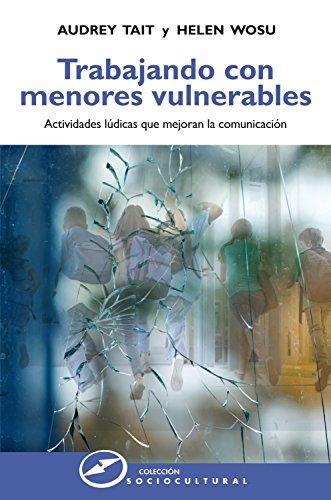 Trabajando con menores vulnerables: Actividades lúdicas que mejoran la comunicación (Sociocultural nº 66) por Audrey Tait