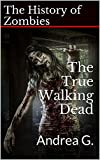 The True Walking Dead: The History of Zombies (True Apparitions Book 8) (English Edition)