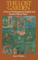 The Lost Garden: A View of Shakespeare's English and Roman History Plays by John Wilders (1978-11-01)
