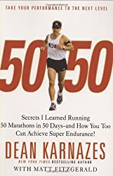 50/50: Secrets I Learned Running 50 Marathons in 50 Days -- and How You Too Can Achieve Super Endurance! by Dean Karnazes (2008-08-18)