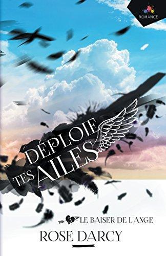 Le baiser de l'ange: Déploie tes ailes, T3 par Rose Darcy