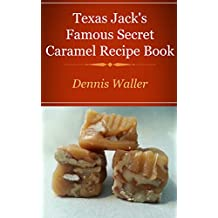 Texas Jack's Famous Caramels Secret Recipe Book: How To Make Caramels The Fun And Easy Way (English Edition)