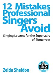 12 Mistakes Professional Singers Avoid (Singing Lessons for the Superstars of Tomorrow) (English Edition)