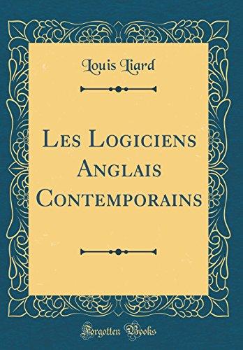 Les Logiciens Anglais Contemporains (Classic Reprint) par Louis Liard