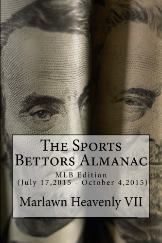 The Sports Bettors Almanac: MLB Edition (July 17,2015 - October 4,2015): Volume 17 por Marlawn Heavenly VII