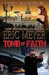 Tomb of Faith (a Gabriel de Sade Thriller, Book 4) by Eric Meyer (2012-04-12)