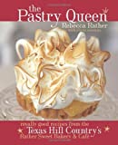 The Pastry Queen: Royally Good Recipes from the Texas Hill Country's Rather Sweet Bakery & Cafe by Rebecca Rather (2004-10-01)