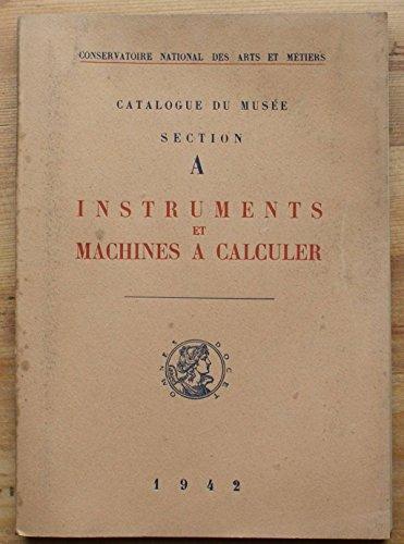 Catalogue du Musée du Conservatoire National des Arts et Métiers - Section A. - Instruments et machines à calculer