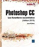 Photoshop CC pour PC/Mac (édition 2019) Les fonctions essentielles
