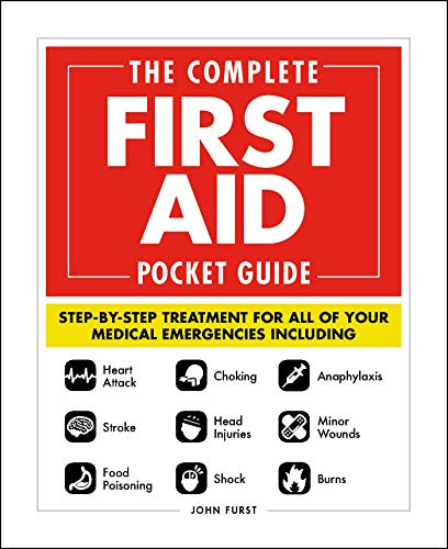 The Complete First Aid Pocket Guide: Step-By-Step Treatment for All of Your Medical Emergencies Including – Heart Attack – Stroke – Food Poisoning – … – Shock – Anaphylaxis – Minor Wounds – Burns