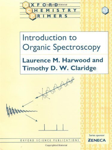 Introduction to Organic Spectroscopy (Oxford Chemistry Primers) by Harwood, Laurence M., Claridge, Timothy D.W. (1996)