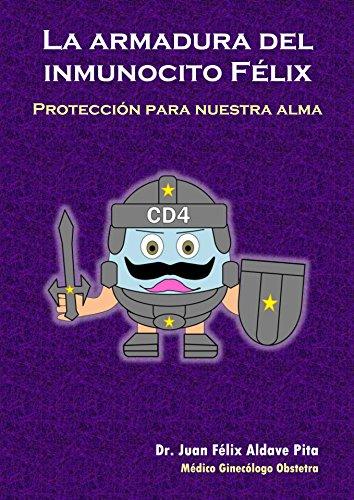 La armadura del inmunocito Félix: Protección para nuestra alma (Inmunología Divertida para Salvar Vidas nº 11)