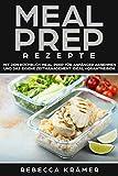 Meal Prep Rezepte!: Mit dem Kochbuch Meal Prep für Anfänger abnehmen und das eigene Zeitmanagement ideal vorantreiben!