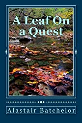 A leaf on a Quest: A search for truth, equality and a sustainable future for all life on Earth.: Volume 2 (The Leaf Incentive)