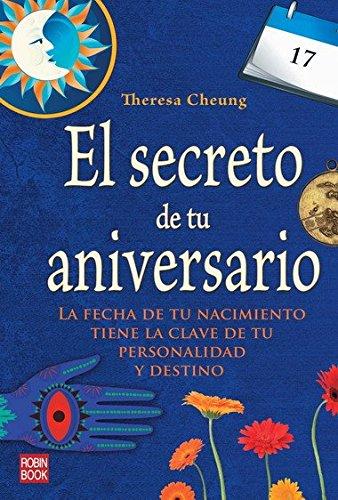Descargar Libro Secreto de tu aniversario, el: La fecha de tu nacimiento tiene la clave de tu personalidad y destino (Exitos Autoayuda) de Theresa Cheung