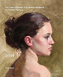 For Love or Money: A Business Handbook for Portrait Painters by Chris Saper (2014-01-01)