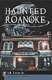 Haunted Roanoke (Haunted America) by L.B. Taylor Jr. (2013-05-28)