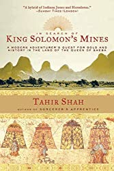 In Search of King Solomon's Mines: A Modern Adventurer's Quest for Gold and History in the Land of the Queen of Sheba by Tahir Shah (2012-06-01)