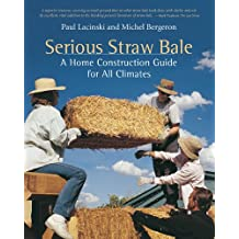 Serious Straw Bale: A Home Construction Guide for All Climates (English Edition)