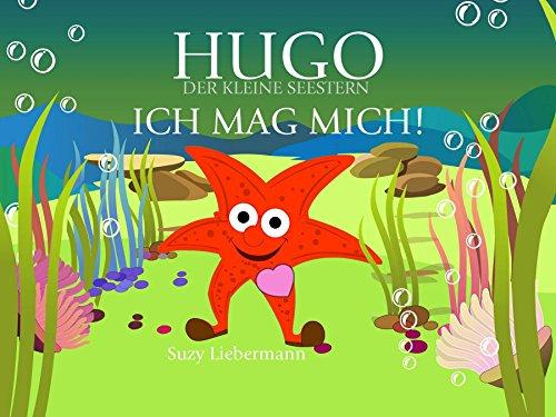 ICH MAG MICH!: Kinderbücher, die glücklich machen! (Hugo, der kleine Seestern 2)