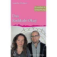Das Radikale Okay: Erwachen & Erleuchtung (Edition Erleuchtung 8)