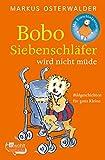 Bobo Siebenschläfer wird nicht müde: Bildgeschichten für ganz Kleine