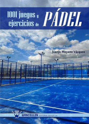 1001 juegos y ejercicios de Pádel por Juan José Moyano Vázquez