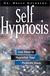 Self Hypnosis: Easy Ways to Hypnotize Your Problems Away by Bruce Goldberg (2001-09-02)