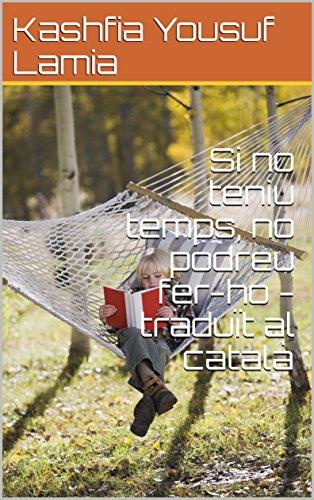 Si no teniu temps, no podreu fer-ho - traduït al català (Catalan Edition)