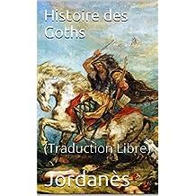 Histoire des Goths: (Traduction Libre)
